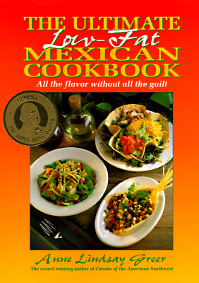 Image for The Ultimate Low-Fat Mexican Cookbook: All The Flavor Without All The Guilt