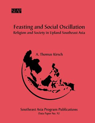 Image for Feasting and Social Oscillation: A Working Paper on Religion and Society in Upland Southeast Asia (No. 92)