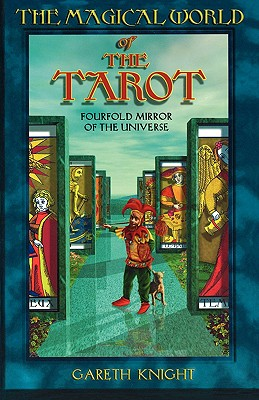 The Magical World of the Tarot: Fourfold Mirror of the Universe, Knight, Gareth