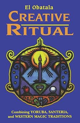 Image for Creative Ritual: Combining Yoruba, Santeria, and Western Magic Traditions