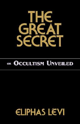 The Great Secret or Occultism Unveiled, Eliphas Levi