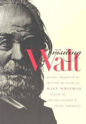 Visiting Walt: Poems Inspired by the Life and Work of Walt Whitman (Iowa Whitman Series), Coghill, Sheila [Editor]; Tammaro, Thom [Editor]; Folsom, Ed [Foreword];