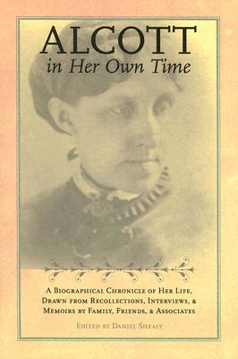 Image for Alcott in Her Own Time: A Biographical Chronicle of Her LIfe, Drawn from Recollections, Interviews, and Memoirs by Family, Friends, and Associates (Writers in Their Own Time)