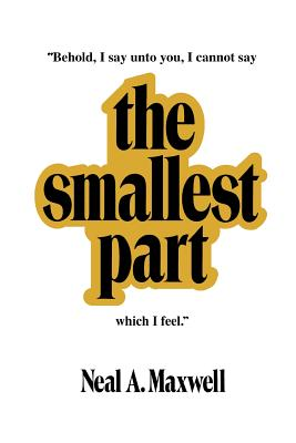 The Smallest Part, NEAL A. MAXWELL