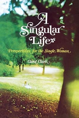 Image for A Singular Life: Perspectives for the Single Woman