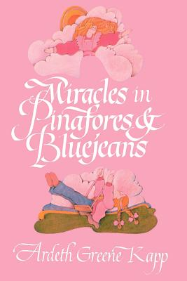 Miracles in pinafores & bluejeans, ARDETH GREENE KAPP