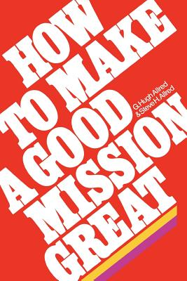 How to make a good mission great, G. HUGH ALLRED