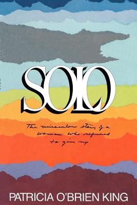 Image for Solo: The Miraculous Story of a Woman Who Refused to Give Up