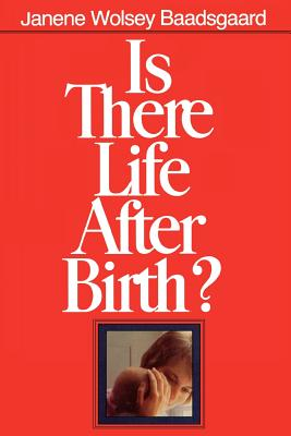Is There Life After Birth?, JANENE WOLSEY BAADSGAARD