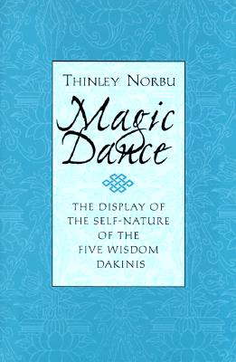 Magic Dance: The Display of the Self-Nature of the Five Wisdom Dakinis, Norbu, Thinley