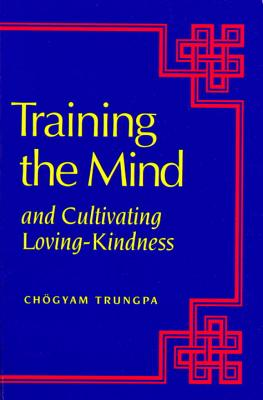 Image for Training the Mind: And Cultivating Loving-Kindness