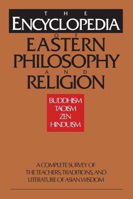 Image for The Encyclopedia of Eastern Philosophy and Religion: Buddhism, Taoism, Zen, Hinduism