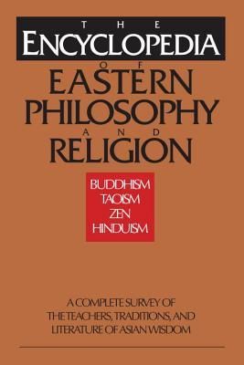 The Encyclopedia of Eastern Philosophy and Religion: Buddhism, Taoism, Zen, Hinduism, Ingrid Fischer-Schreiber; Franz-Karl Ehrhard; Kurt Friedrichs; Michael S. Diener