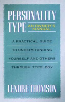 Image for Personality Type: An Owner's Manual: A Practical Guide to Understanding Yourself and Others Through Typology (Jung on the Hudson Book Series)