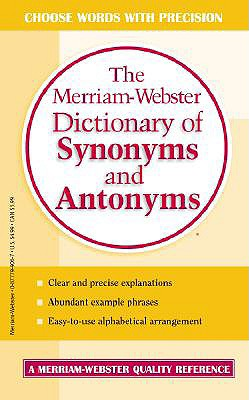 The Merriam-Webster Dictionary of Synonyms and Antonyms, Merriam-Webster; Merriam-Webster [Editor]