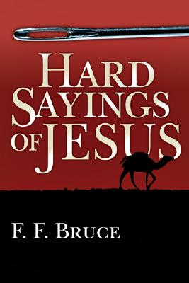 Hard Sayings of Jesus (Jesus Library), Frederick Fyvie Bruce
