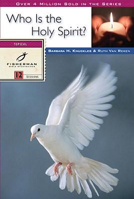 Who Is the Holy Spirit? (Fisherman Bible Studyguides), Van Reken, Ruth E.; Knuckles, Barbara H.; Reken, Ruth E. Van; Knuckles, Barbara J.; LaPlaca, David