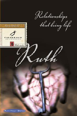 Ruth: Relationships That Bring Life (Fisherman Bible Studyguides), Barton, Ruth Haley