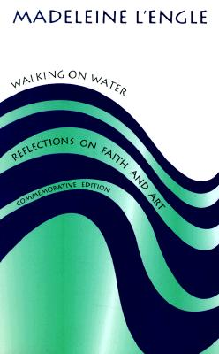 Image for Walking on Water: Reflections on Faith and Art (Wheaton Literary)