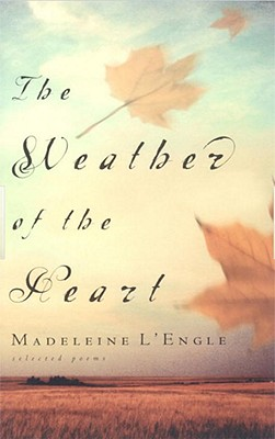 The Weather of the Heart (Wheaton Literary), Madeleine L'Engle