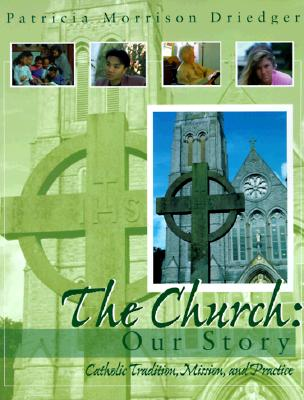 Image for The Church: Our Story: Catholic Tradtion, Mission, and Practice
