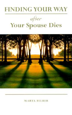 Finding Your Way After Your Spouse Dies, Marta Felber