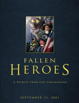 Fallen Heroes: A Tribute From Fire Engineering, PennWell Books; Fire Engineering