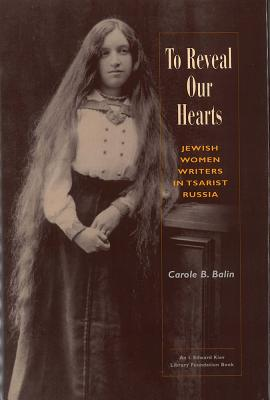 Image for To Reveal Our Hearts: Paperback Edition  Jewish Women Writers in Tsarist Russia
