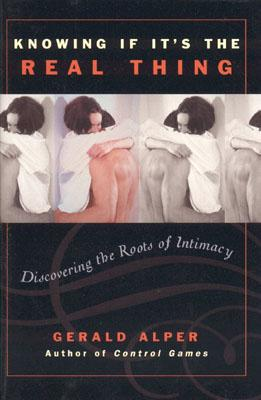 Image for Knowing If It's the Real Thing: Discovering the Roots of Intimacy