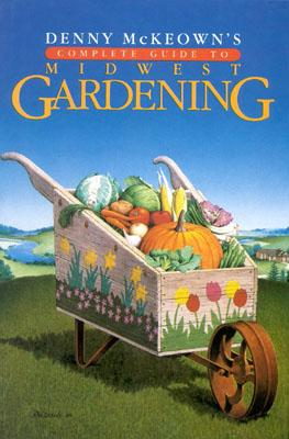 Denny McKeown's Complete Guide to Midwest Gardening, McKeown, Denny