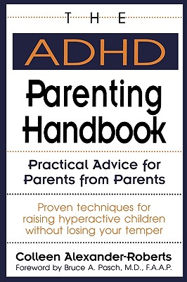 The ADHD Parenting Handbook: Practical Advice for Parents from Parents, Alexander-Roberts, Colleen