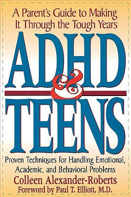 ADHD and Teens:  A Parent's Guide to Making It Through the Tough Years, Alexander-Roberts, Colleen