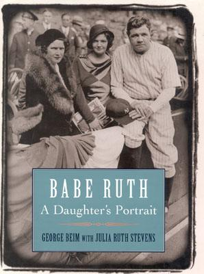 Babe Ruth: A Daughter's Portrait, Beim, George; Stevens, Julia Ruth