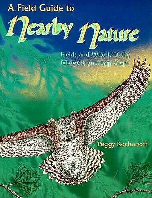 Image for A Field Guide to Nearby Nature: Fields and Woods of the Midwest and East Coast