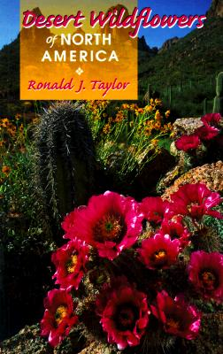 Desert Wildflowers of North America, Taylor, Ronald J.