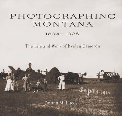 Image for Photographing Montana 1894-1928: The Life and Work of Evelyn Cameron