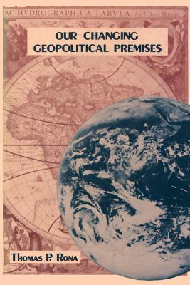 Our Changing Geo-Political Premises, Rona, Thomas P.