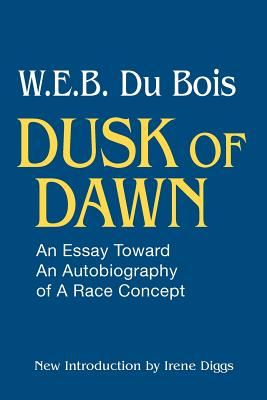 Dusk of Dawn: An Essay Toward an Autobiography of a Race Concept (Black Classics of Social Science), Du Bois, W. E. B.