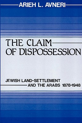 Claim of Dispossession: Jewish Land Settlement and the Arabs, 1878-1948, Avneri, Aryeh