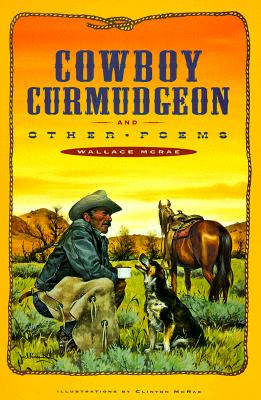 Cowboy Curmudgeon and Other Poems, WALLACE MCRAE