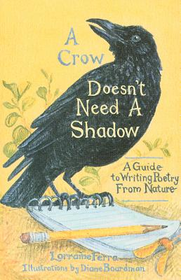 Image for A Crow Doesn't Need a Shadow: A Guide to Writing Poetry From Nature