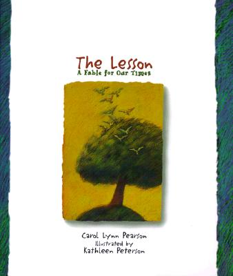 The Lesson: A Fable for Our Times, Carol Lynn Pearson