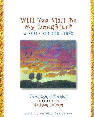 Will You Still be My Daughter?: A Fable for Our Times (Fable for Our Times, 3), CAROL LYNN PEARSON