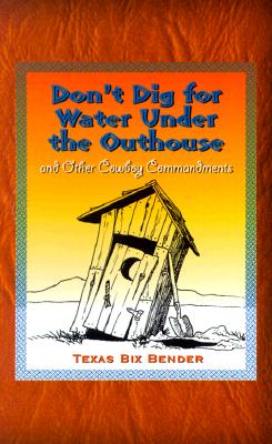 Image for Don't Dig for Water Under the Outhouse: And Other Cowboy Commandments