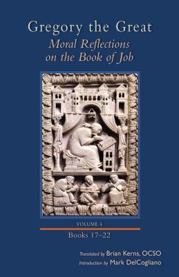 Moral Reflections on the Book of Job, Volume 4 (Books 17-22) (Cistercian Studies), Gregory