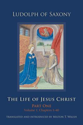 The Life of Jesus Christ: Part One, Volume 1, Chapters 1–40 (Cistercian Studies), Ludolph of Saxony