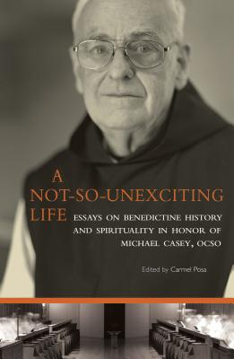 Image for A Not-So-Unexciting Life: Essays on Benedictine History and Spirituality in Honor of Michael Casey, OCSO (Cistercian Studies)