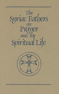 The Syriac Fathers on Prayer and the Spiritual Life (Cistercian Studies Series, 101), SEBASTIAN BROCK