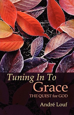 Tuning in to Grace: The Quest for God (Cistercian Studies Series, No 129), ANDRE LOUF