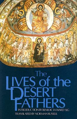Lives of the Desert Fathers: The Historia Monachorum in Aegypto (Cistercian Studies No. 34), BENEDICTA WARD, NORMAN RUSSELL
